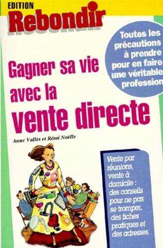 Rémi Noelle et Anne Valles - Gagner sa vie avec la vente directe.