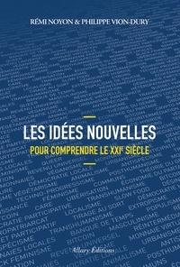 Rémi Noyon et Philippe Vion-Dury - Les idées nouvelles pour comprendre le XXIe siècle.