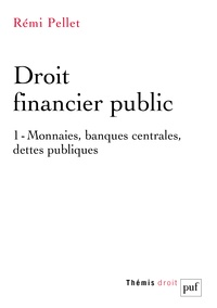 Rémi Pellet - Droit financier public - Tome 1, Monnaies, banques centrales, dettes publiques.