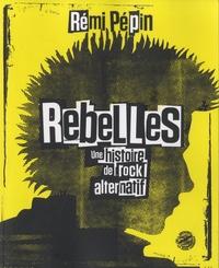 Rémi Pépin - Rebelles - Une histoire de rock alternatif.