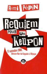 Rémi Pépin - Requiem pour un keupon - 11 novembre 1989, Bérurier Noir fait Seppuku à l'Olympia.