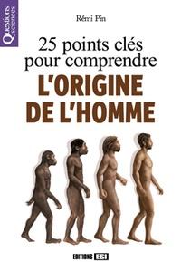 Rémi Pin - 25 points clés pour comprendre l'origine de l'Homme.