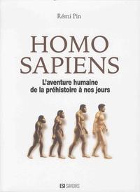 Rémi Pin et Yann Belloir - Homo sapiens - L'aventure humaine de la préhistoire à nos jours.
