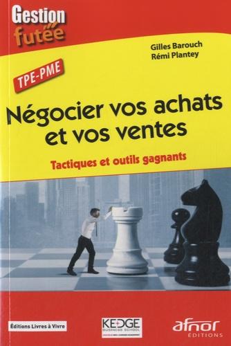 Rémi Plantey et Gilles Barouch - Négocier vos achats et vos ventes - Tactiques et outils gagnants.