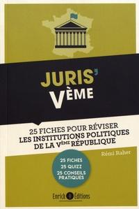 Rémi Raher - Juris' Ve - 25 fiches pour comprendre et réviser les institutions de la Ve République.
