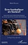 Rémi Richard - Etre footballeur en fauteuil - Approche socio-phénoménologique du corps sportif en situation de handicap.