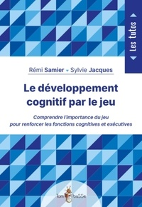 Rémi Samier et Sylvie Jacques - Le développement cognitif par le jeu.