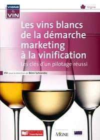 Rémi Schneider - Les vins blancs de la démarche marketing à la vinification - Les clés d'un pilotage réussi.