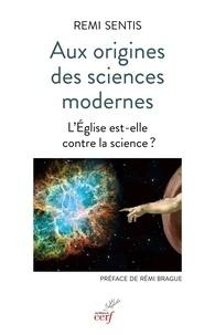 Rémi Sentis - Aux origines des sciences modernes - L'Eglise est-elle contre la science ?.