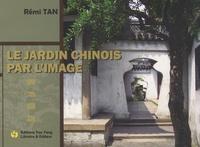 Rémi Tan - Le jardin chinois par l'image.
