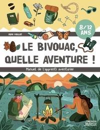 Rémi Vollot et Stéphane Bourget - Le bivouac, quelle aventure ! - Manuel de l'apprenti aventurier.