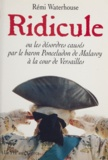 Rémi Waterhouse - Ridicule ou Les désordres causés par le baron Ponceludon de Malavoy à la cour de Versailles.