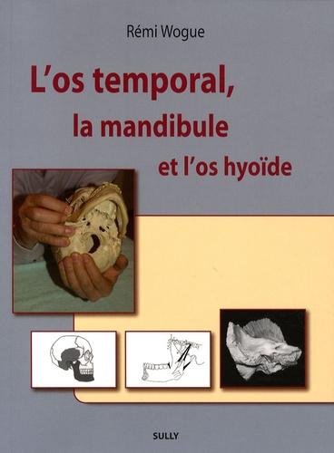 Rémi Wogue - L'os temporal, la mandibule et l'os hyoïde.