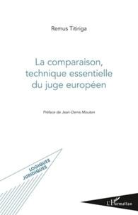 Remus Titiriga - La comparaison, technique essentielle du juge européen.