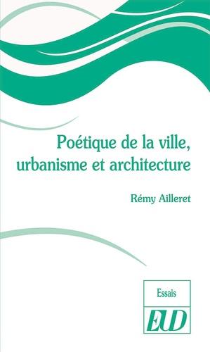 Rémy Ailleret - Poétique de la ville, urbanisme et architecture.
