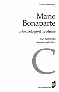 Rémy Amouroux - Marie Bonaparte - Entre biologie et freudisme.