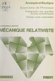 Rémy Annequin et Jacques Boutigny - Exercices de sciences physiques (4) - Mécanique relativiste. À l'usage des étudiants de la classe de Mathématiques spéciales et du 1er cycle universitaire.
