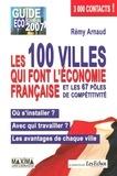 Rémy Arnaud - Les 100 villes qui font l'économie française et les 67 pôles de compétitivité - Guide EcoBusiness 2007.