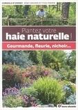 Rémy Bacher et Yves Perrin - Plantez votre haie naturelle ! - Gourmande, fleurie, nichoir....