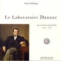 Rémy Bellenger - Le Laboratoire Dausse - Une histoire de familles (1824-1929).
