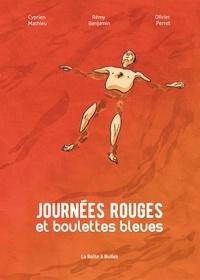 Rémy Benjamin et Cyprien Mathieu - Journées rouges et boulettes bleues.
