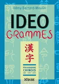 Rémy Bernard-Moulin - Idéogrammes - Programme chinois LV1-LV2-LV3.