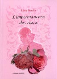 Rémy Berriot - L'impermanence des roses.