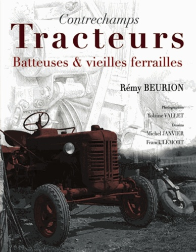 Rémy Beurion - Contrechamps - Tracteurs, batteuses et vieilles ferrailles.