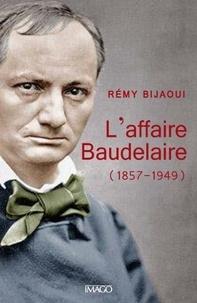 Rémy Bijaoui - L'affaire Baudelaire - 1857 - 1949.