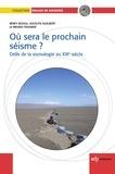 Rémy Bossu et Jocelyn Guilbert - Où sera le prochain séisme ? - Défis de la sismologie au XXIe siècle.