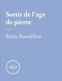 Rémy Bourdillon - Sortir de l'âge de pierre.
