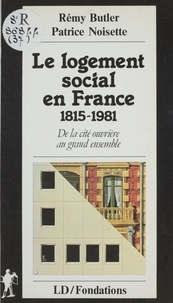 Rémy Butler et Patrice Noisette - Le Logement social en France (1815-1981) - De la cité ouvrière au grand ensemble.