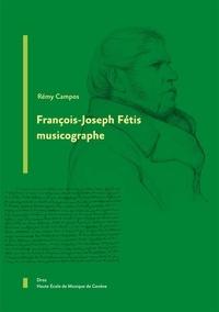 Rémy Campos - François-Joseph Fétis musicographe.