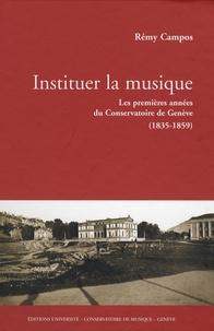 Rémy Campos - Instituer la musique - Les premières années du Conservatoire de Musique de Genève (1835-1859).