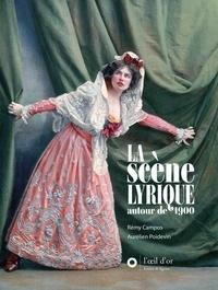 Rémy Campos et Aurélien Poidevin - La Scène lyrique autour de 1900. 2 CD audio