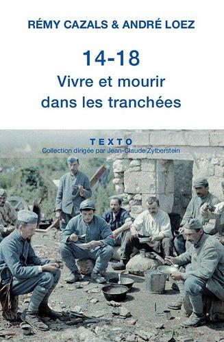 Rémy Cazals et André Loez - 14-18 Vivre et mourir dans les tranchées.