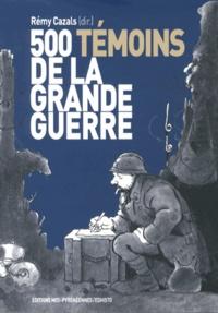 Rémy Cazals - 500 témoins de la Grande Guerre.