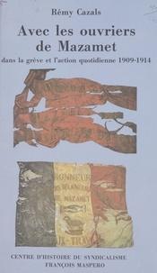 Rémy Cazals - Avec les ouvriers de Mazamet - Dans la grève et l'action quotidienne, 1909-1914.