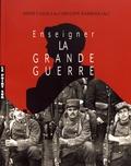 Rémy Cazals et Caroline Barrera - Enseigner la Grande Guerre - Actes du colloque, abbaye-école de Sorèze, 21-22 octobre 2017.