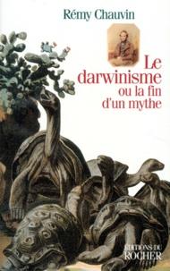 Rémy Chauvin - Le darwinisme ou La fin d'un mythe.