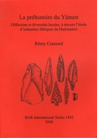 Rémy Crassard - La préhistoire du Yémen - Diffusions et diversités locales, à travers l'étude d'industries lithiques du Hadramawt.