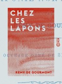 Rémy de Gourmont - Chez les Lapons - Mœurs, coutumes et légendes de la Laponie norvégienne.