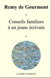 Rémy de Gourmont - Conseils familiers à un jeune écrivain - Suivi de Les Femmes et le Langage.