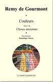 Rémy de Gourmont - Couleurs - Suivi de Choses anciennes.