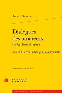 Rémy de Gourmont - Dialogues des amateurs sur les choses du temps - Suivi de Nouveaux dialogues des amateurs.