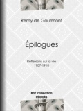 Rémy de Gourmont - Épilogues - Réflexions sur la vie - 1907-1910.
