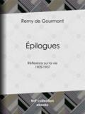 Rémy de Gourmont - Épilogues - Réflexions sur la vie - 1905-1907.