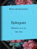 Rémy de Gourmont - Épilogues - Réflexions sur la vie - 1902-1904.