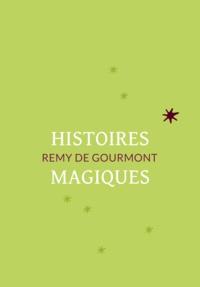 Rémy de Gourmont - Histoires magiques.