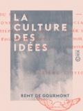 Rémy de Gourmont - La Culture des idées.